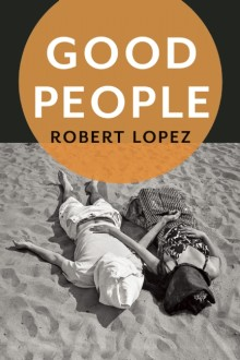 GOOD PEOPLE by Robert Lopez 9781942658023