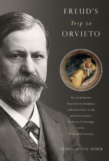 FREUD'S TRIP TO ORVIETO by Nicholas Fox Weber 9781942658269